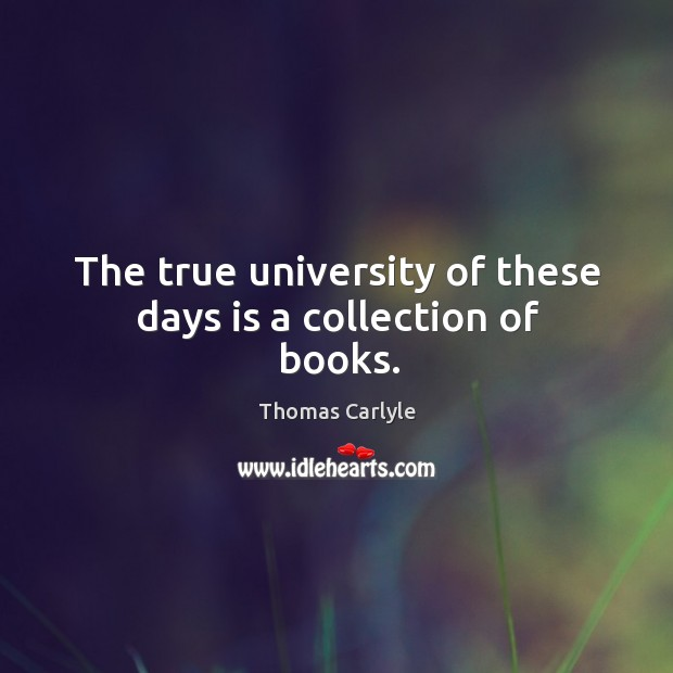 The true university of these days is a collection of books. Image