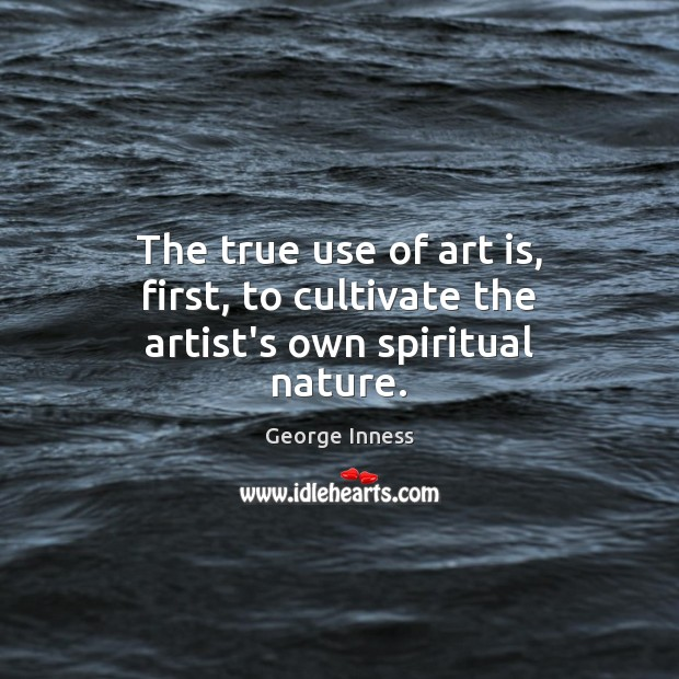 Image, The true use of art is, first, to cultivate the artist's own spiritual nature.