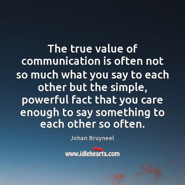 The true value of communication is often not so much what you Image