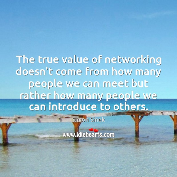 The true value of networking doesn't come from how many people we Image