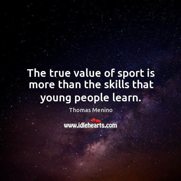 The true value of sport is more than the skills that young people learn. Thomas Menino Picture Quote