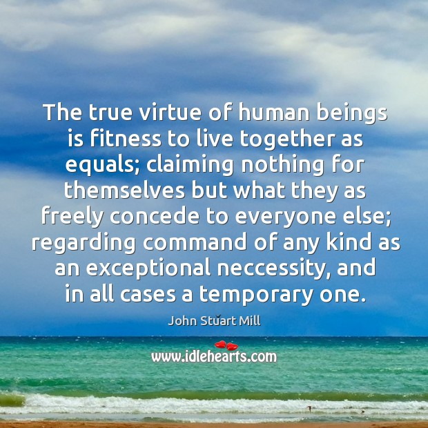 Image, The true virtue of human beings is fitness to live together as