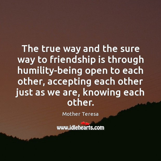 The true way and the sure way to friendship is through humility-being Image