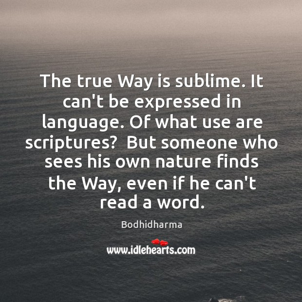 The true Way is sublime. It can't be expressed in language. Of Bodhidharma Picture Quote