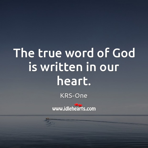 The true word of God is written in our heart. KRS-One Picture Quote
