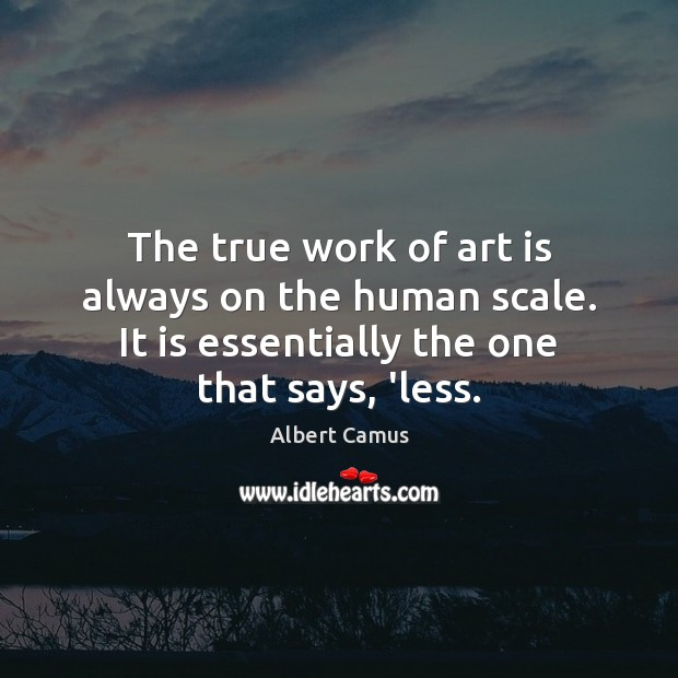 Image, The true work of art is always on the human scale. It