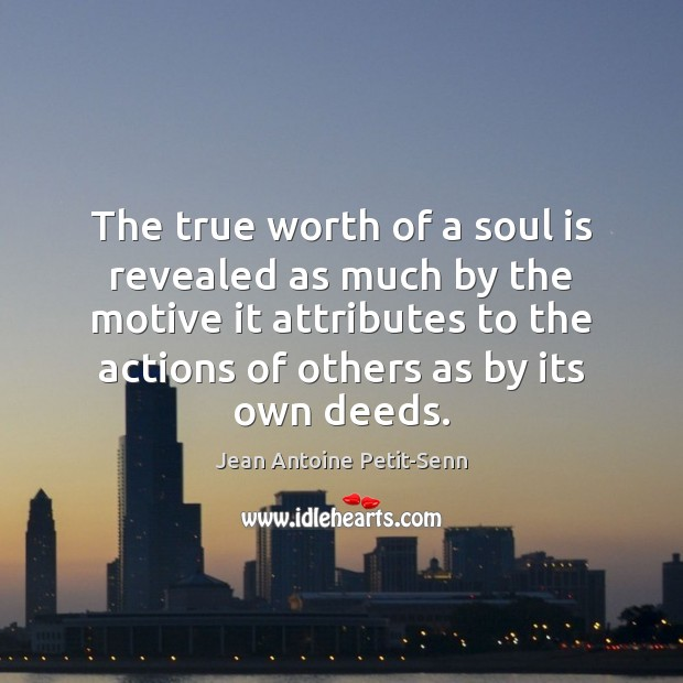 The true worth of a soul is revealed as much by the Soul Quotes Image