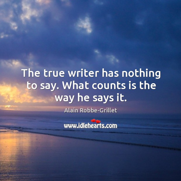 Image, The true writer has nothing to say. What counts is the way he says it.