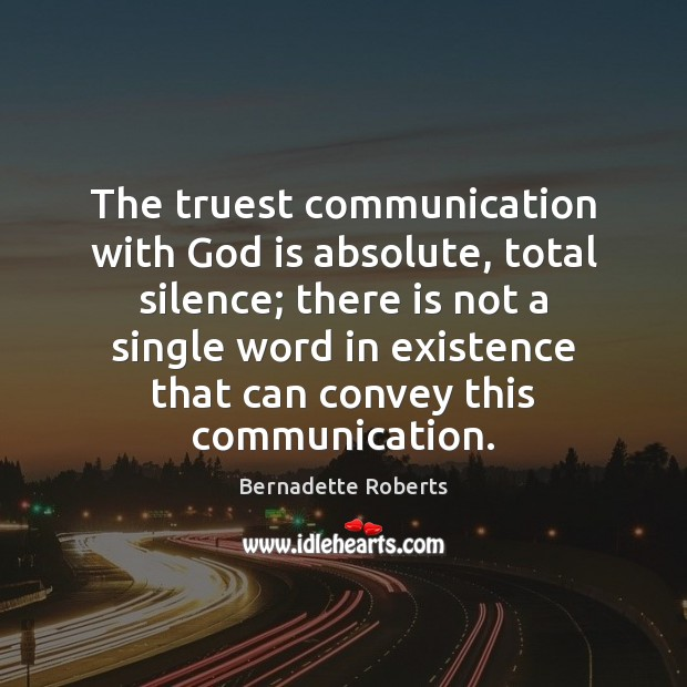 Image, The truest communication with God is absolute, total silence; there is not