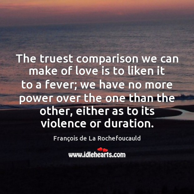 Image, The truest comparison we can make of love is to liken it