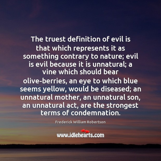 Image, The truest definition of evil is that which represents it as something