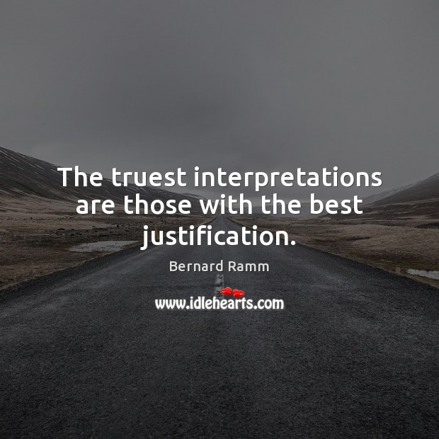 Image, The truest interpretations are those with the best justification.