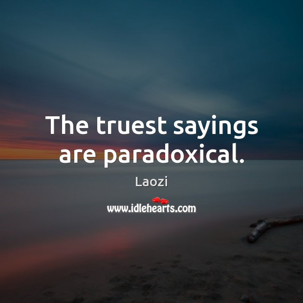 Image, The truest sayings are paradoxical.