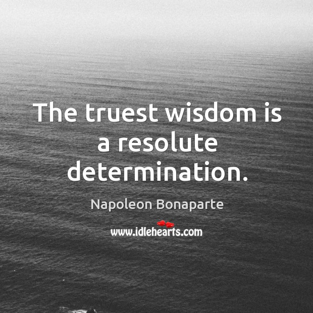 The truest wisdom is a resolute determination. Image