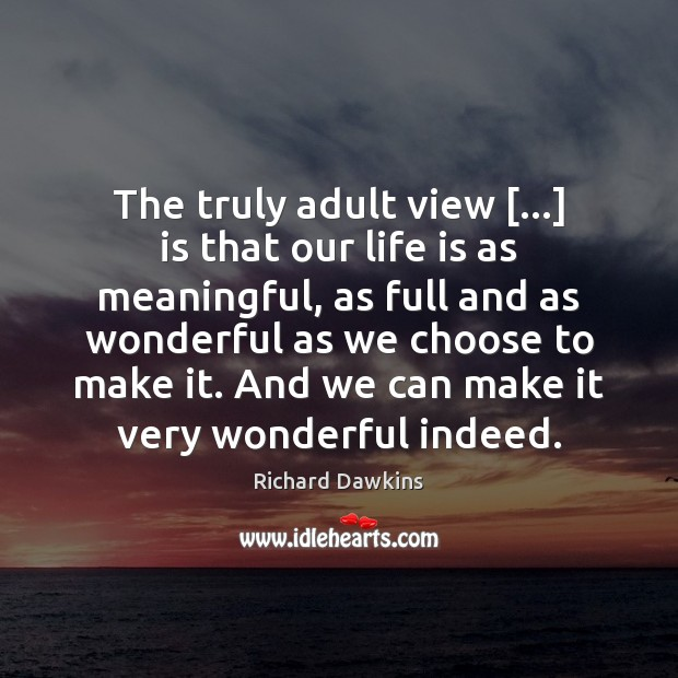 The truly adult view […] is that our life is as meaningful, as Image