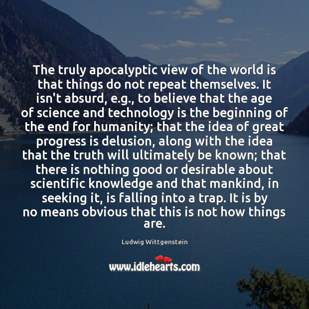 The truly apocalyptic view of the world is that things do not Technology Quotes Image