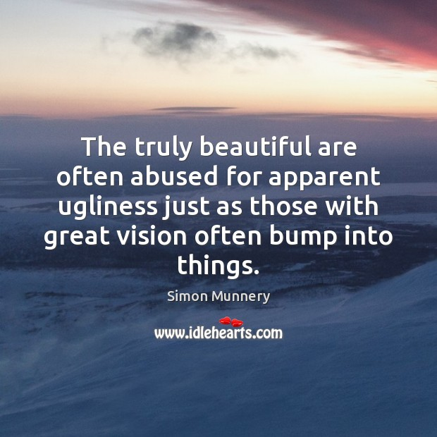 The truly beautiful are often abused for apparent ugliness just as those Image