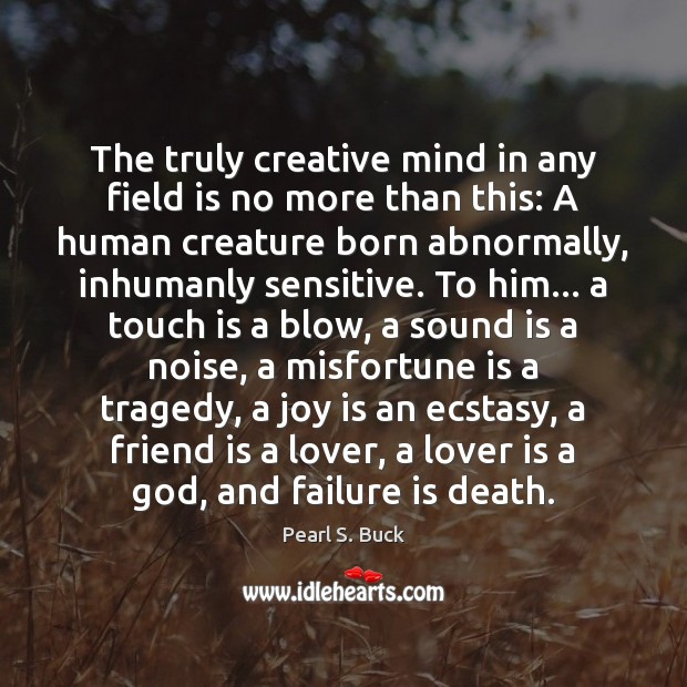 The truly creative mind in any field is no more than this: Image