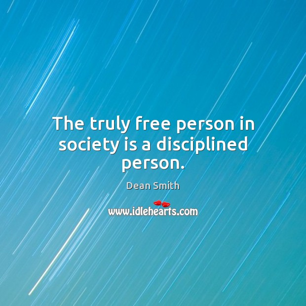 Image, The truly free person in society is a disciplined person.