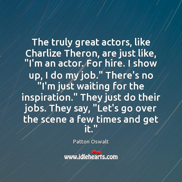 """Image, The truly great actors, like Charlize Theron, are just like, """"I'm an"""