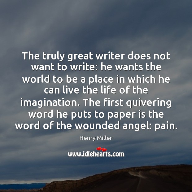 The truly great writer does not want to write: he wants the Image