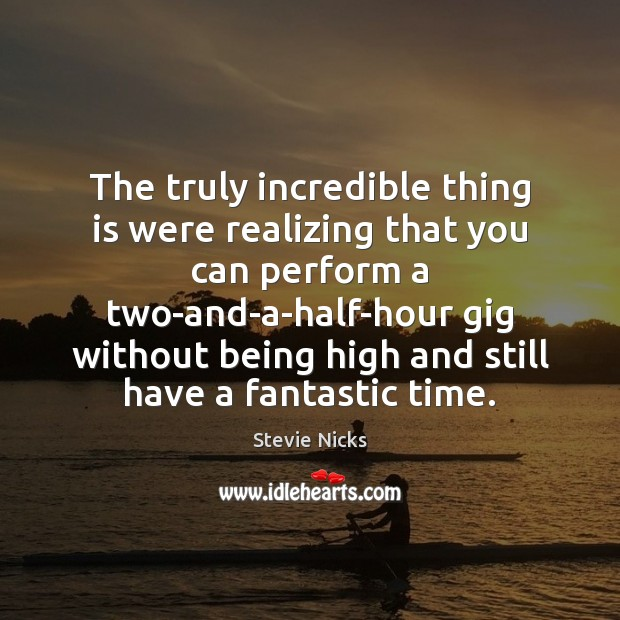 Image, The truly incredible thing is were realizing that you can perform a