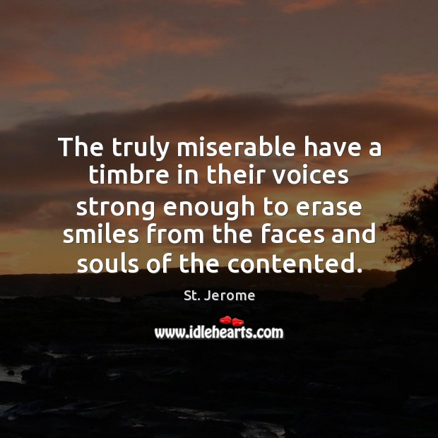 The truly miserable have a timbre in their voices strong enough to St. Jerome Picture Quote