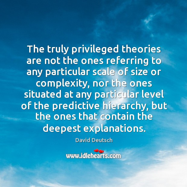 The truly privileged theories are not the ones referring to any particular David Deutsch Picture Quote