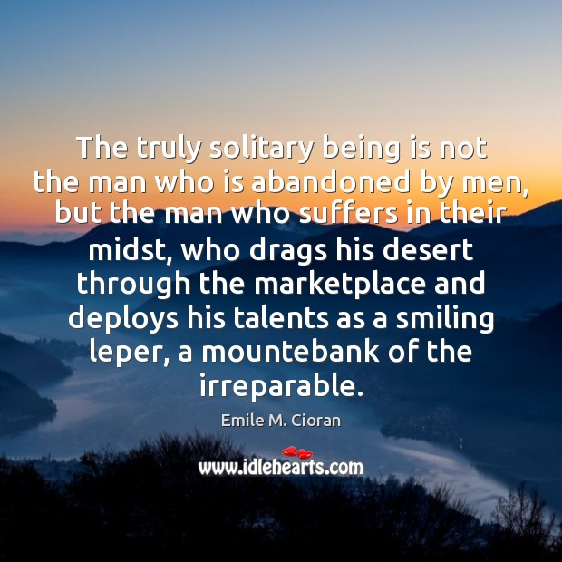 The truly solitary being is not the man who is abandoned by Image