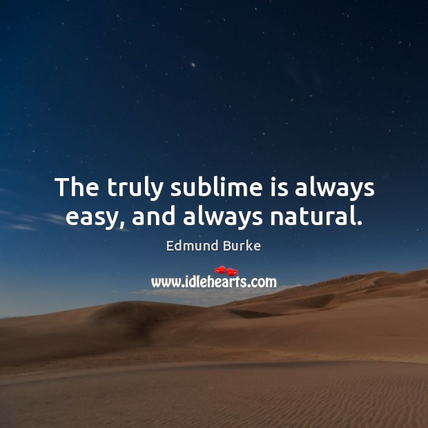 Image, The truly sublime is always easy, and always natural.