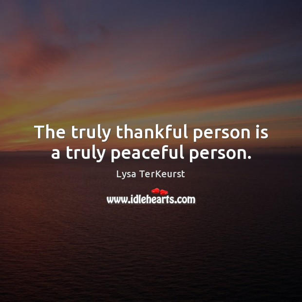 The truly thankful person is a truly peaceful person. Lysa TerKeurst Picture Quote
