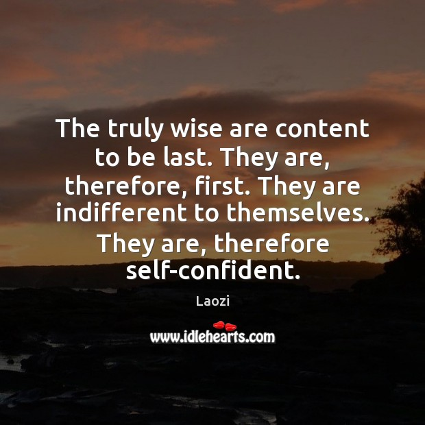 Image, The truly wise are content to be last. They are, therefore, first.