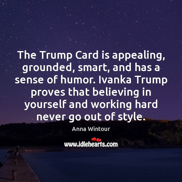 The Trump Card is appealing, grounded, smart, and has a sense of Image