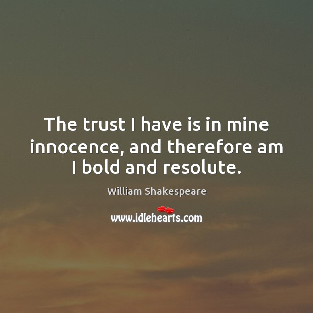 Image, The trust I have is in mine innocence, and therefore am I bold and resolute.