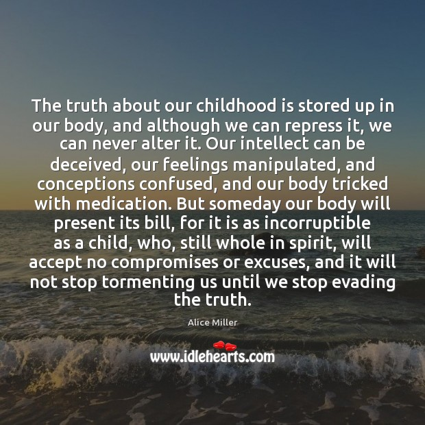 The truth about our childhood is stored up in our body, and Childhood Quotes Image