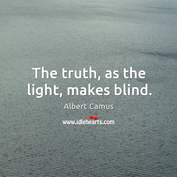 Image, The truth, as the light, makes blind.