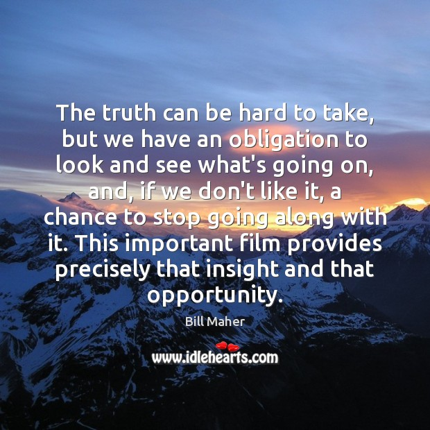 The truth can be hard to take, but we have an obligation Bill Maher Picture Quote