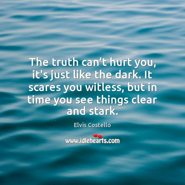 The truth can't hurt you, it's just like the dark. It scares Image