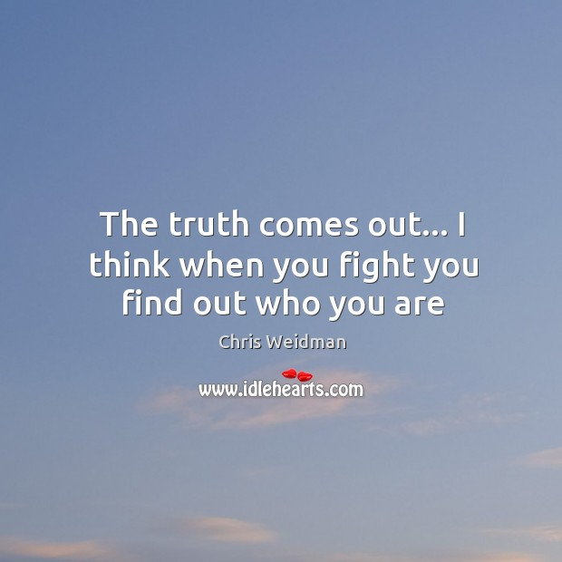 Image, The truth comes out… I think when you fight you find out who you are