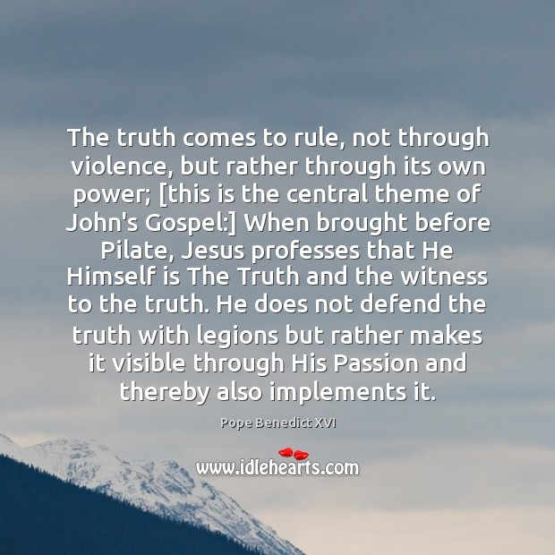 Image, The truth comes to rule, not through violence, but rather through its