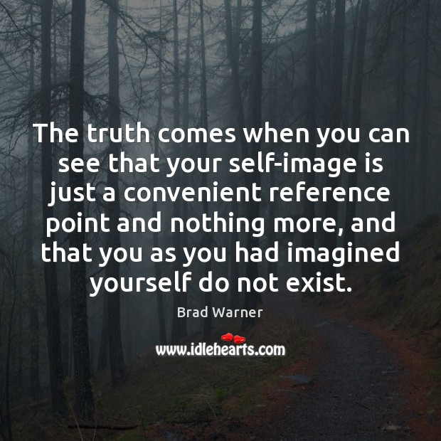 The truth comes when you can see that your self-image is just Brad Warner Picture Quote
