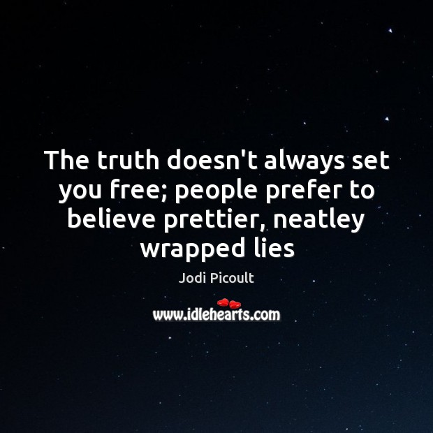 The truth doesn't always set you free; people prefer to believe prettier, Image