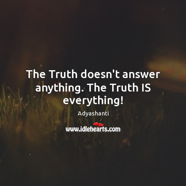 Image, The Truth doesn't answer anything. The Truth IS everything!