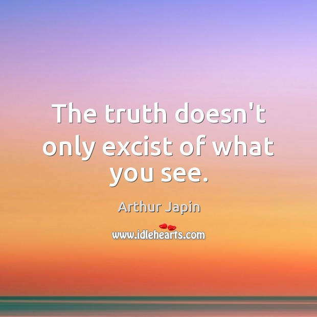 The truth doesn't only excist of what you see. Image
