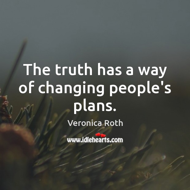 The truth has a way of changing people's plans. Image