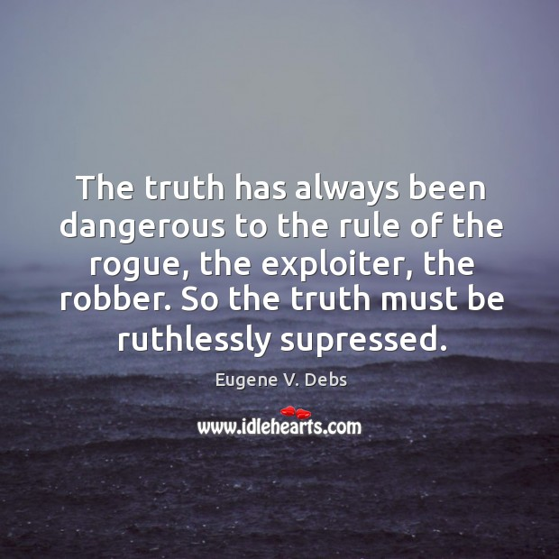 Image, The truth has always been dangerous to the rule of the rogue,