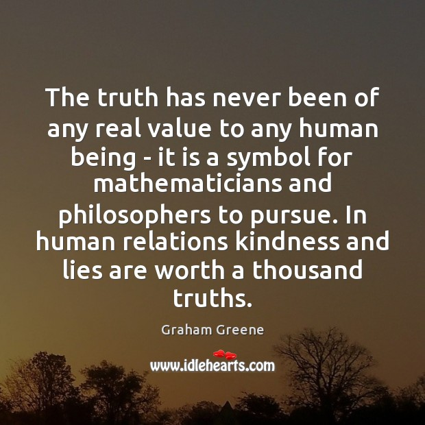 The truth has never been of any real value to any human Image