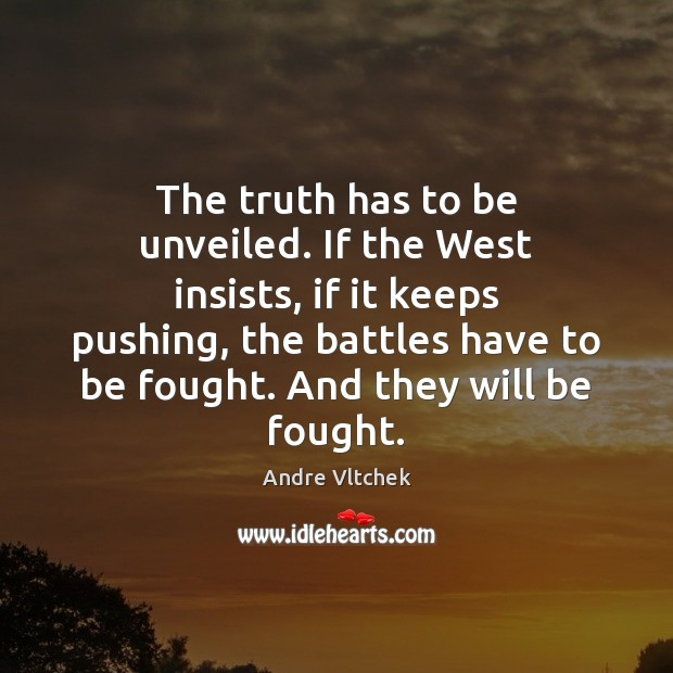 The truth has to be unveiled. If the West insists, if it Andre Vltchek Picture Quote