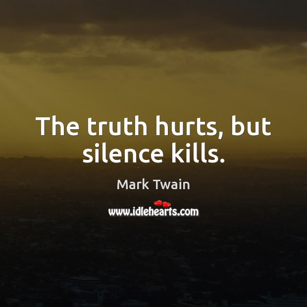 The truth hurts, but silence kills. Image
