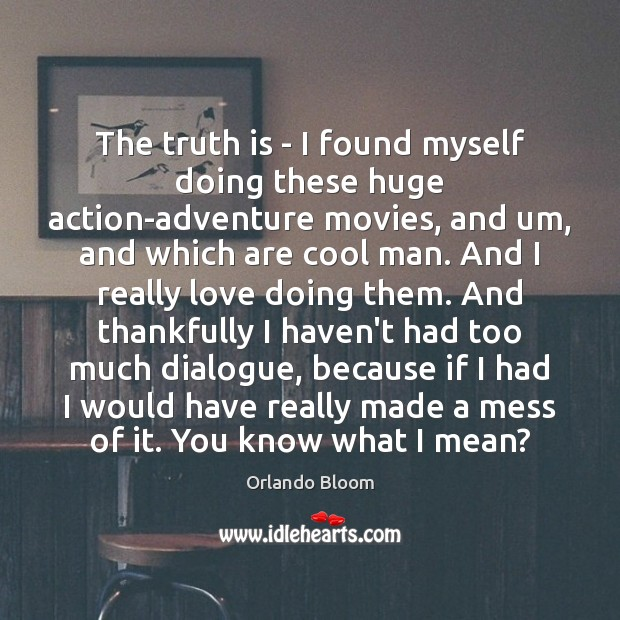 The truth is – I found myself doing these huge action-adventure movies, Cool Quotes Image